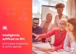 Inteligência artificial no RH: principais impactos e como aplicar
