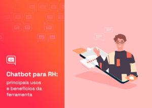 Chatbot para RH: principais usos e benefícios da ferramenta